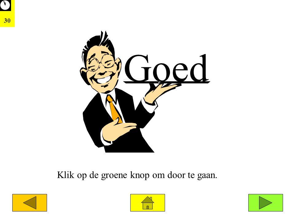 30 Goed Klik op de groene knop om door te gaan.