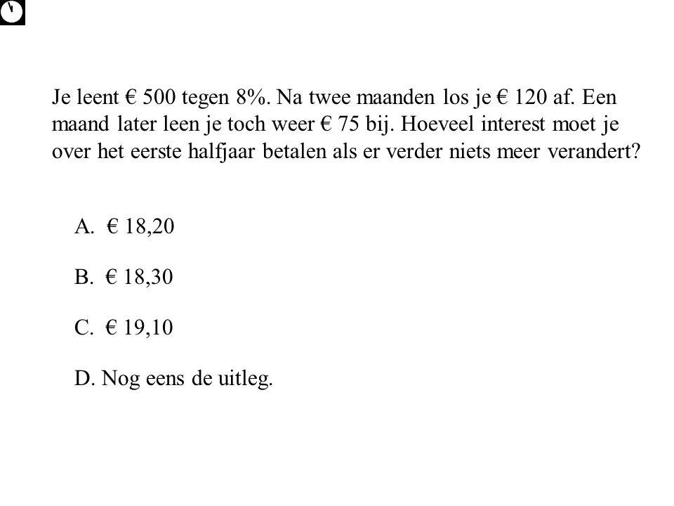 Je leent € 500 tegen 8%. Na twee maanden los je € 120 af
