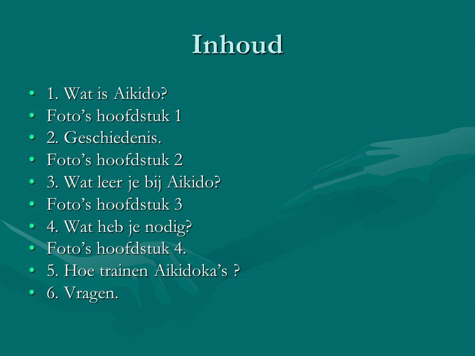 Inhoud 1. Wat is Aikido Foto's hoofdstuk 1 2. Geschiedenis.