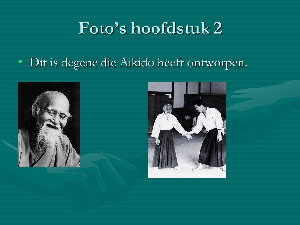 Foto's hoofdstuk 2 Dit is degene die Aikido heeft ontworpen.