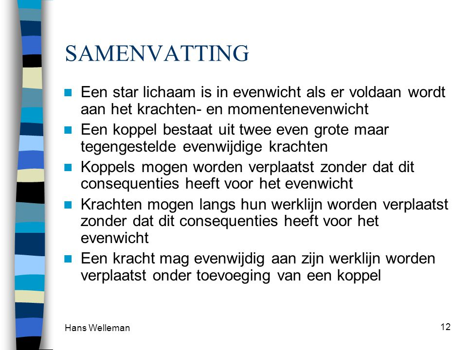 SAMENVATTING Een star lichaam is in evenwicht als er voldaan wordt aan het krachten- en momentenevenwicht.