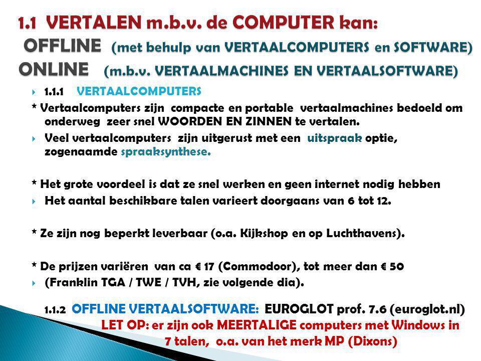 1.1 VERTALEN m.b.v. de COMPUTER kan: OFFLINE (met behulp van VERTAALCOMPUTERS en SOFTWARE) ONLINE (m.b.v. VERTAALMACHINES EN VERTAALSOFTWARE)