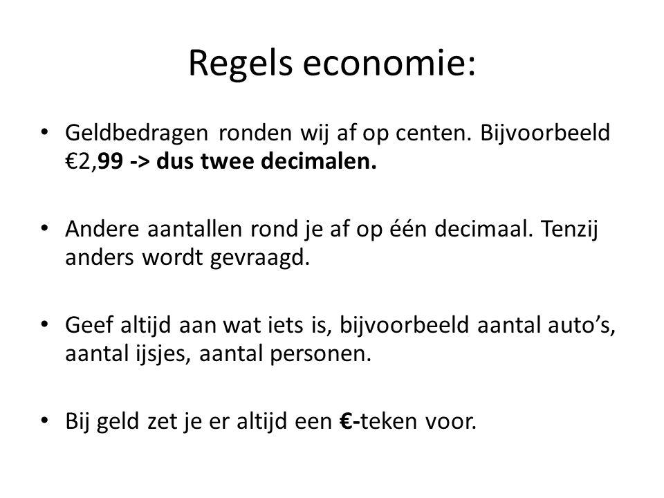 Regels economie: Geldbedragen ronden wij af op centen. Bijvoorbeeld €2,99 -> dus twee decimalen.