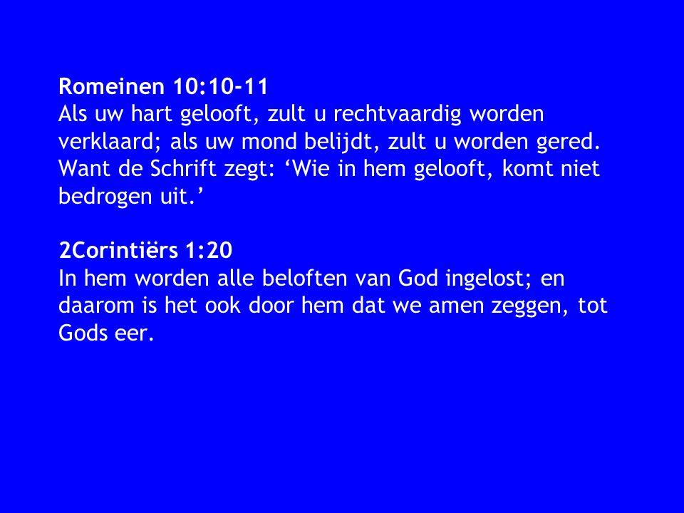 Romeinen 10:10-11 Als uw hart gelooft, zult u rechtvaardig worden verklaard; als uw mond belijdt, zult u worden gered.