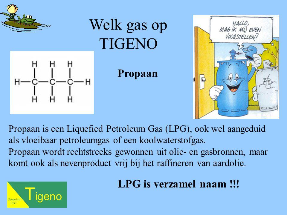 Tigeno Welk gas op TIGENO Propaan LPG is verzamel naam !!!