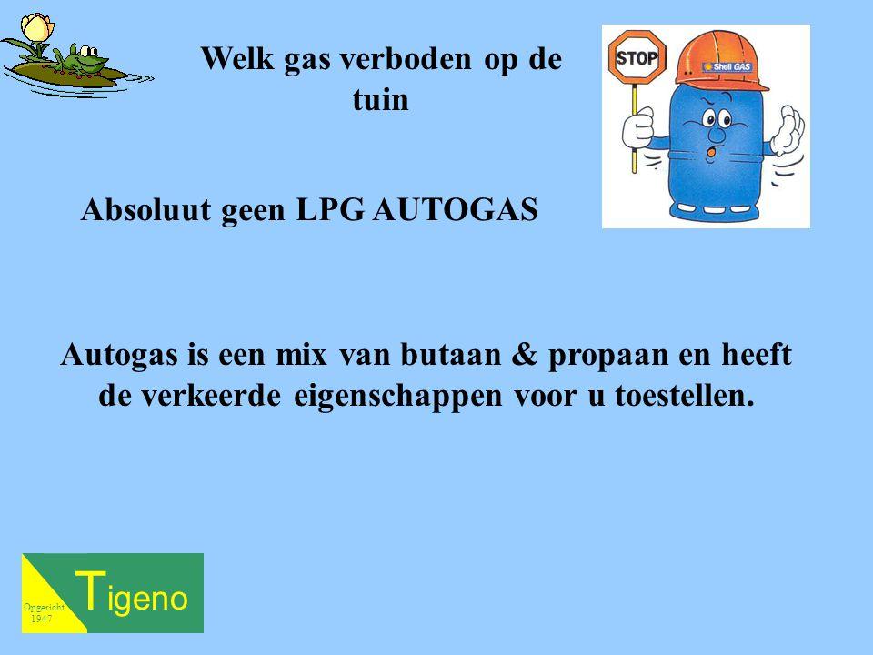 Welk gas verboden op de tuin Absoluut geen LPG AUTOGAS