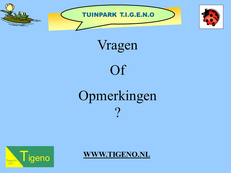 Vragen Of Opmerkingen Tigeno WWW.TIGENO.NL TUINPARK T.I.G.E.N.O