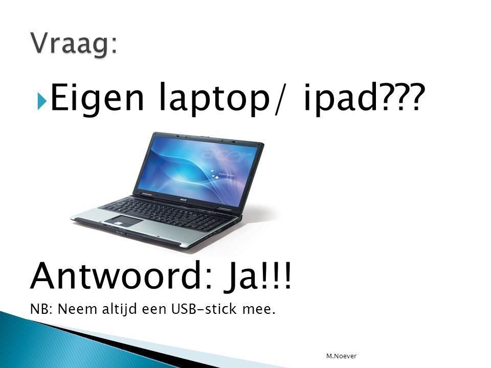 Eigen laptop/ ipad Antwoord: Ja!!! Vraag: