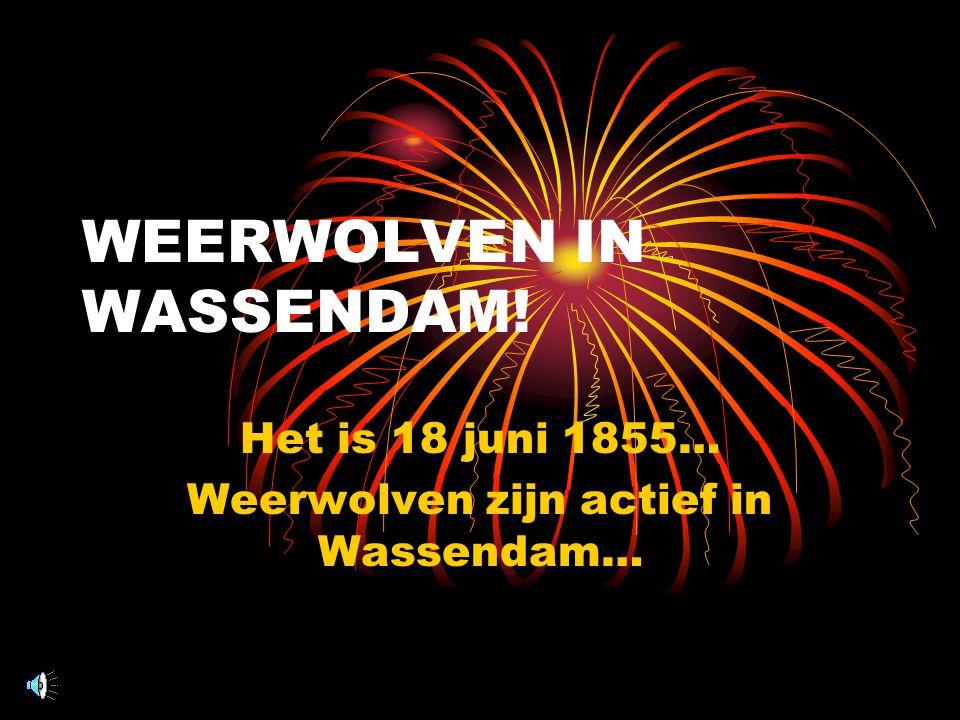 WEERWOLVEN IN WASSENDAM!