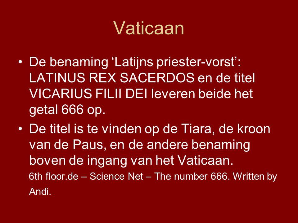 Vaticaan De benaming 'Latijns priester-vorst': LATINUS REX SACERDOS en de titel VICARIUS FILII DEI leveren beide het getal 666 op.