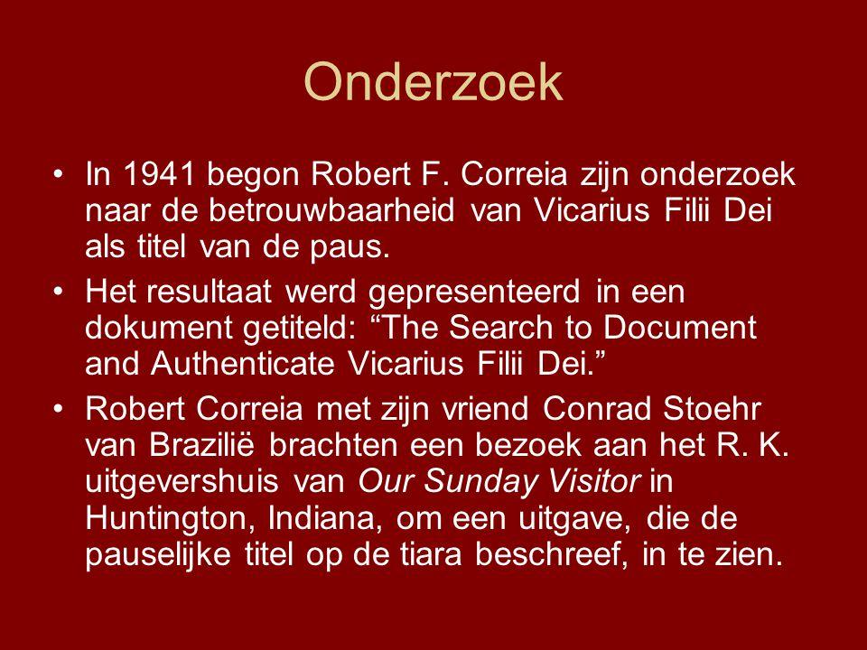 Onderzoek In 1941 begon Robert F. Correia zijn onderzoek naar de betrouwbaarheid van Vicarius Filii Dei als titel van de paus.