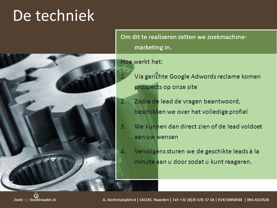 De techniek Om dit te realiseren zetten we zoekmachine- marketing in.
