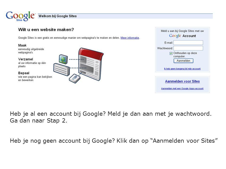 Heb je al een account bij Google. Meld je dan aan met je wachtwoord