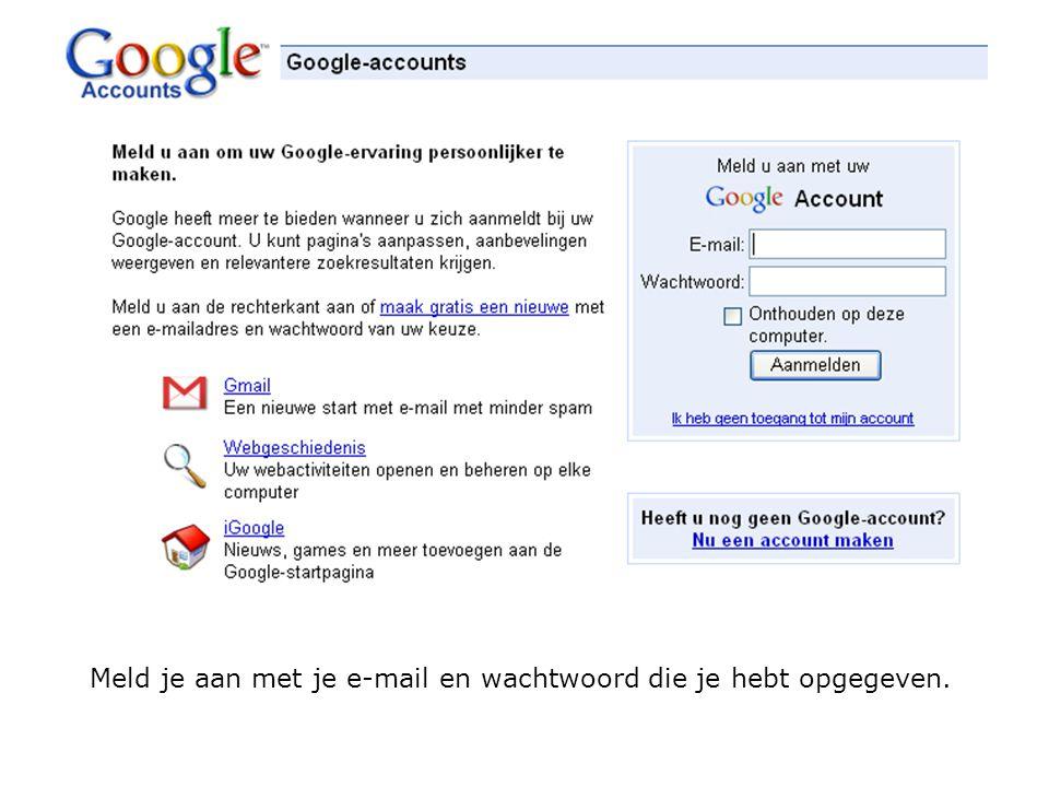 Meld je aan met je e-mail en wachtwoord die je hebt opgegeven.