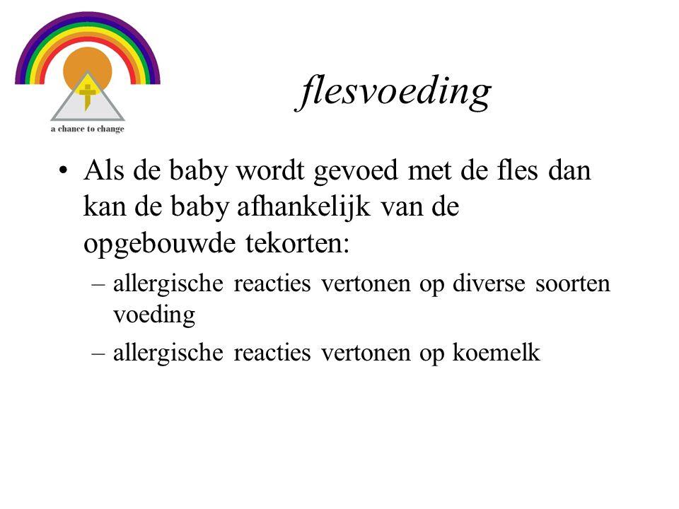 flesvoeding Als de baby wordt gevoed met de fles dan kan de baby afhankelijk van de opgebouwde tekorten:
