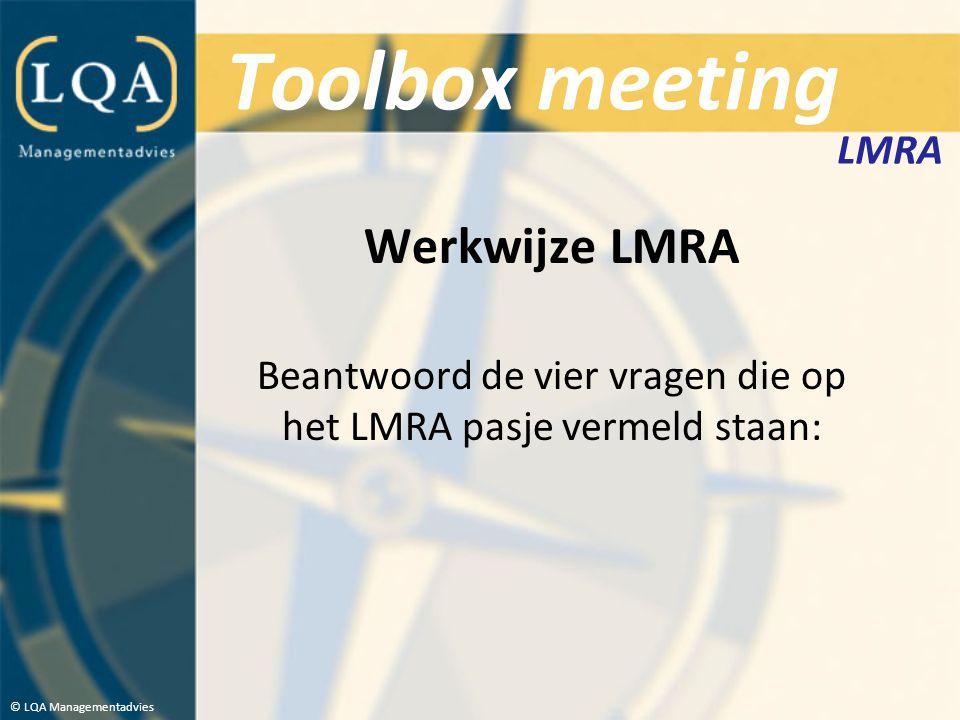 Beantwoord de vier vragen die op het LMRA pasje vermeld staan: