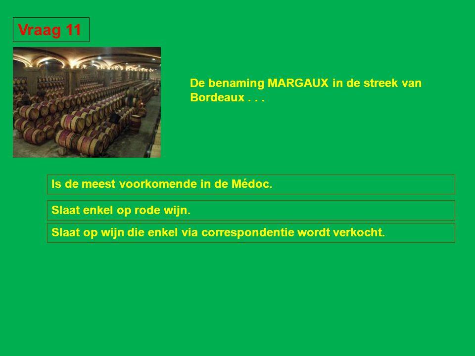 Vraag 11 De benaming MARGAUX in de streek van Bordeaux . . .