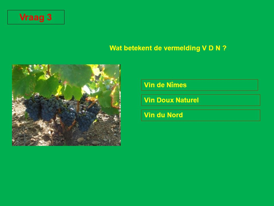 Vraag 3 Wat betekent de vermelding V D N Vin de Nîmes