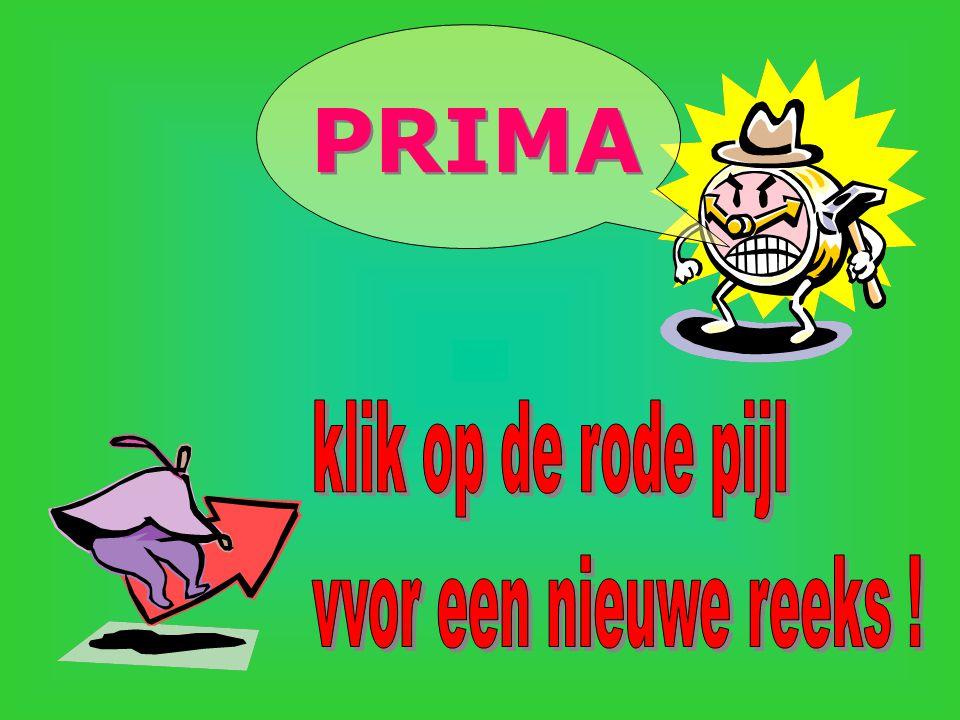 PRIMA klik op de rode pijl vvor een nieuwe reeks !