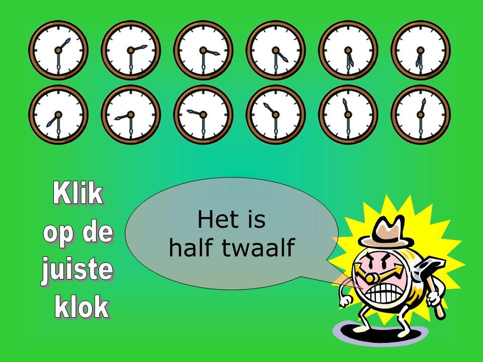 Klik op de juiste klok Het is half twaalf