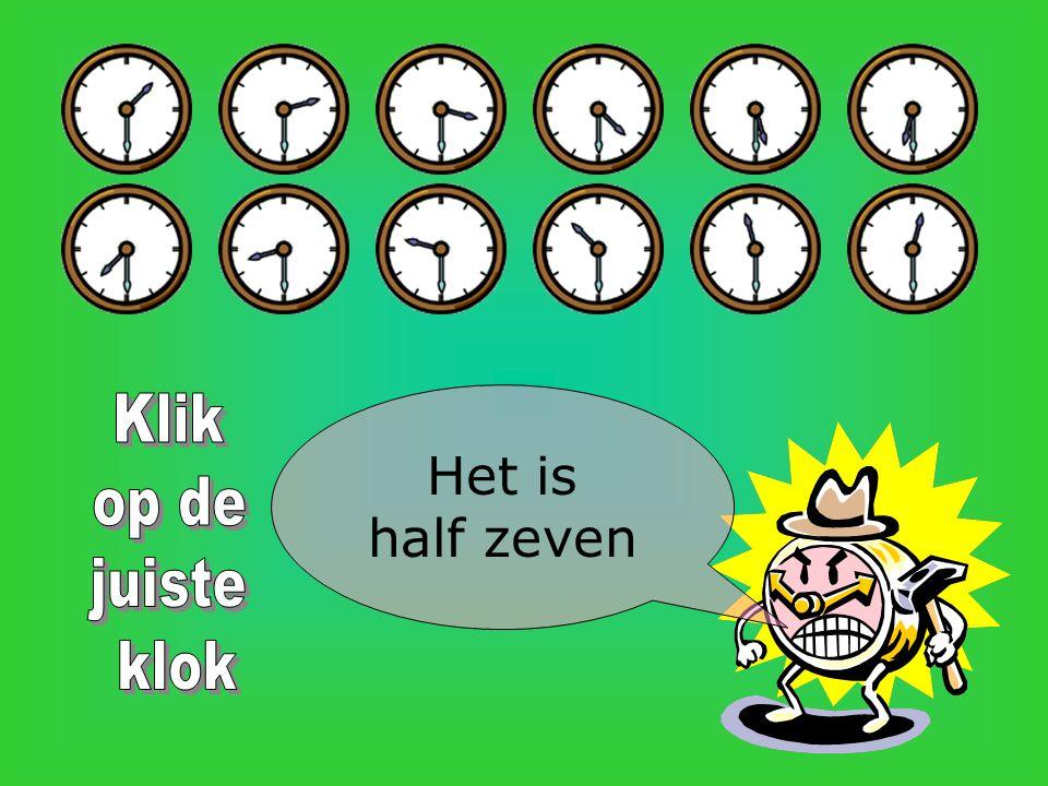 Klik op de juiste klok Het is half zeven