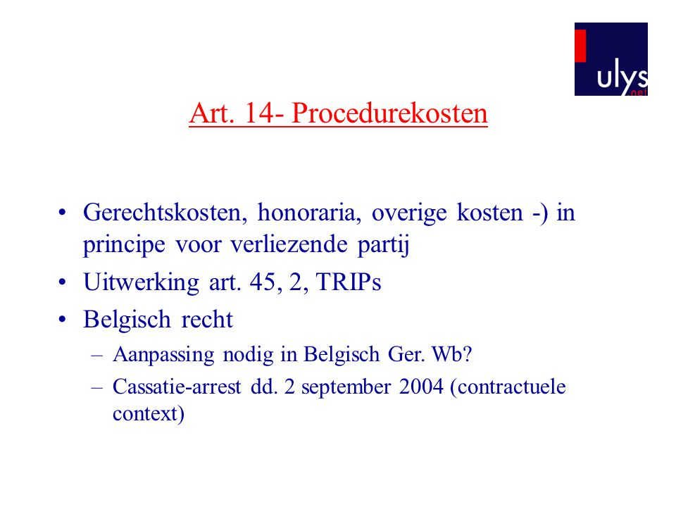 Art. 14- Procedurekosten Gerechtskosten, honoraria, overige kosten -) in principe voor verliezende partij.