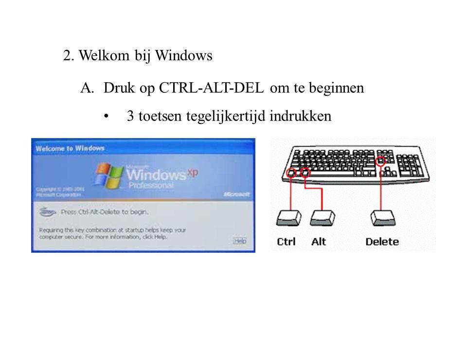 2. Welkom bij Windows Druk op CTRL-ALT-DEL om te beginnen 3 toetsen tegelijkertijd indrukken