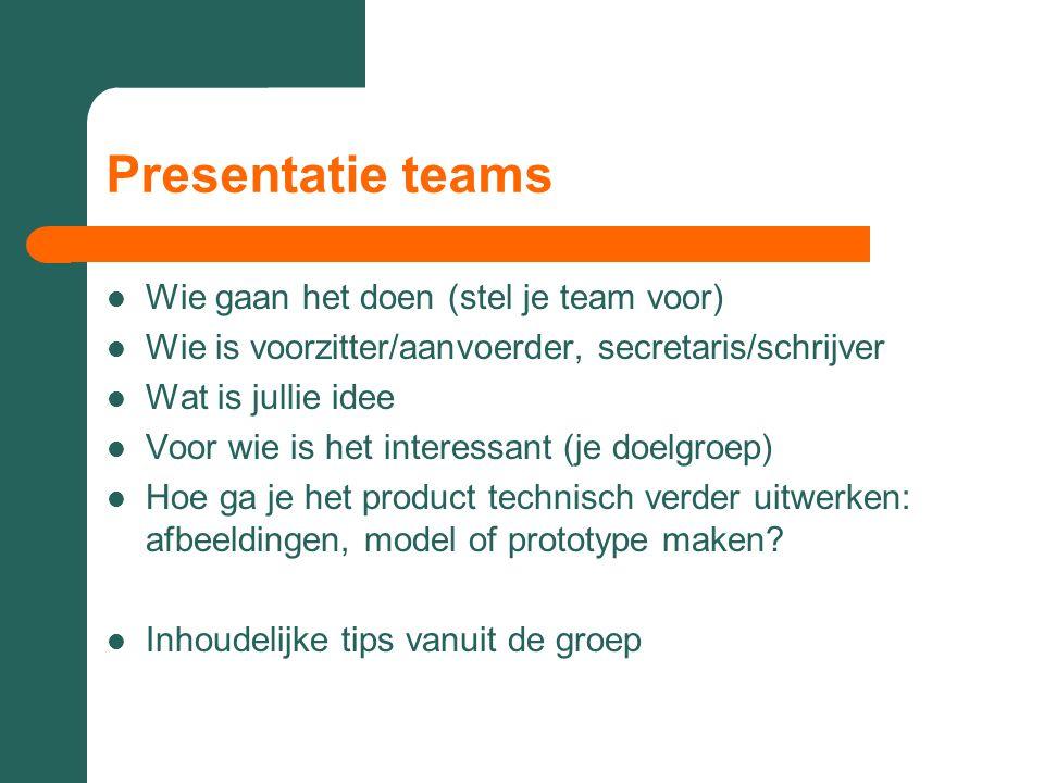 Presentatie teams Wie gaan het doen (stel je team voor)
