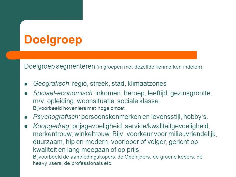 Doelgroep Doelgroep segmenteren (in groepen met dezelfde kenmerken indelen): Geografisch: regio, streek, stad, klimaatzones.