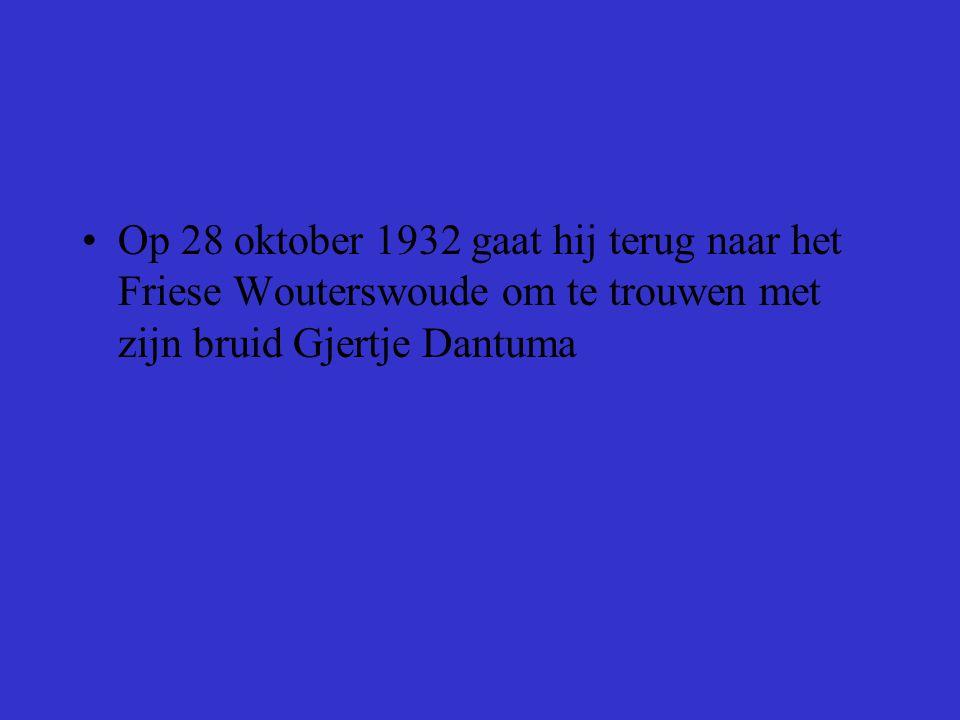 Op 28 oktober 1932 gaat hij terug naar het Friese Wouterswoude om te trouwen met zijn bruid Gjertje Dantuma