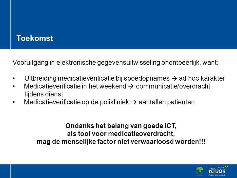 Toekomst Vooruitgang in elektronische gegevensuitwisseling onontbeerlijk, want: Uitbreiding medicatieverificatie bij spoedopnames  ad hoc karakter.