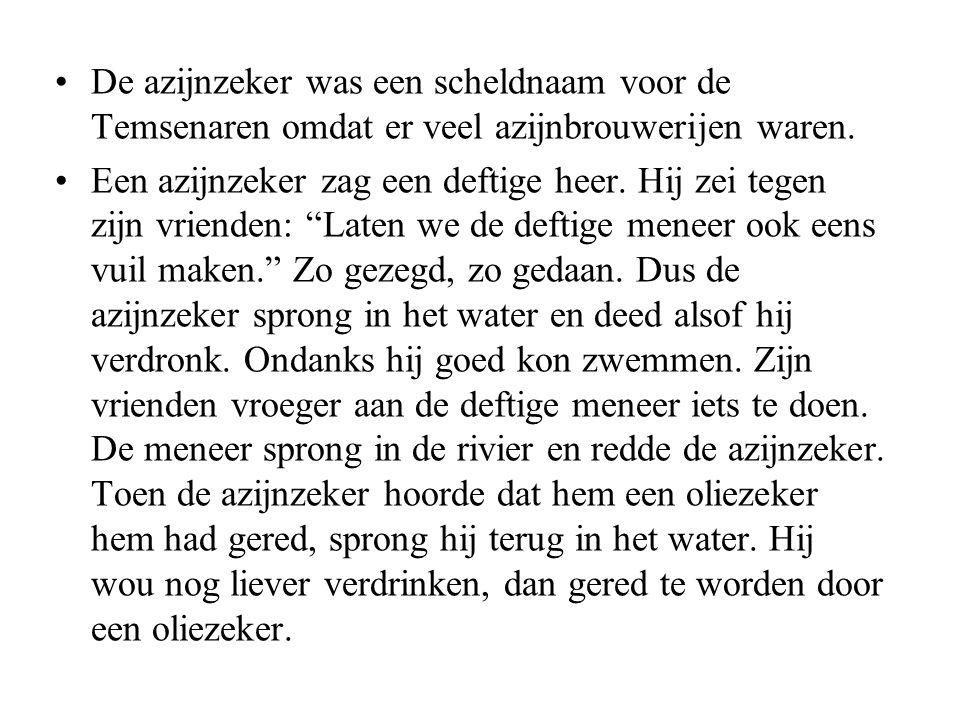De azijnzeker was een scheldnaam voor de Temsenaren omdat er veel azijnbrouwerijen waren.