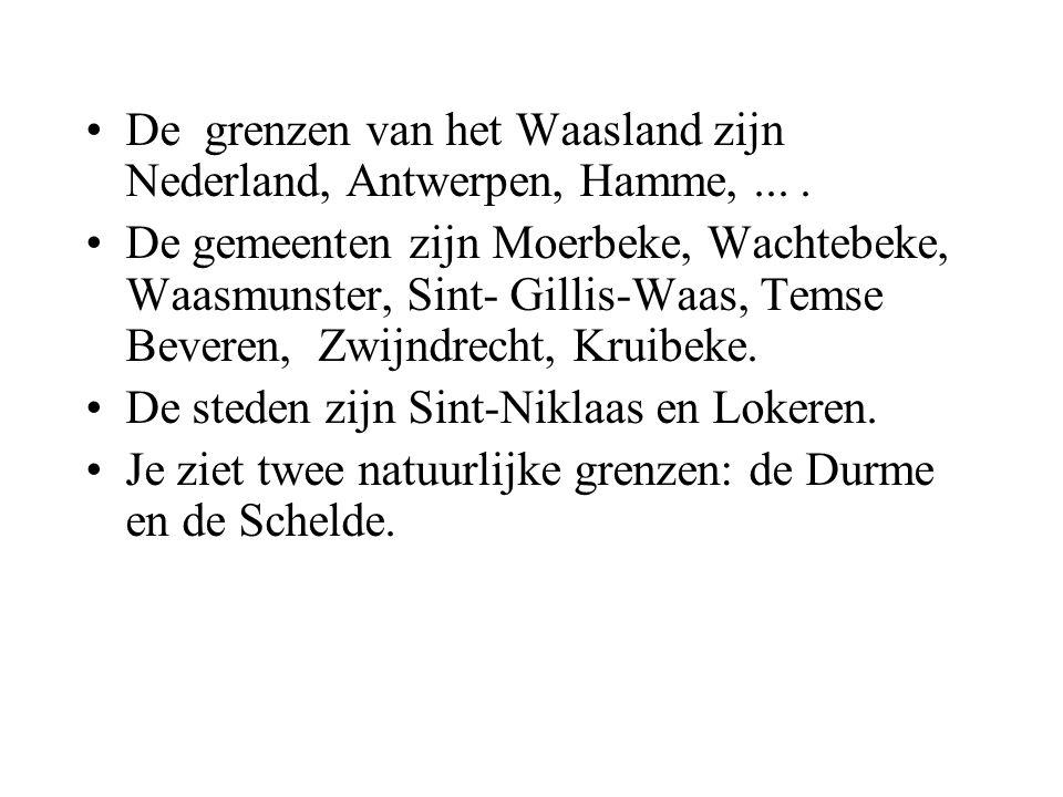 De grenzen van het Waasland zijn Nederland, Antwerpen, Hamme, ... .