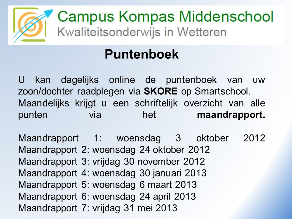 Puntenboek U kan dagelijks online de puntenboek van uw zoon/dochter raadplegen via SKORE op Smartschool.