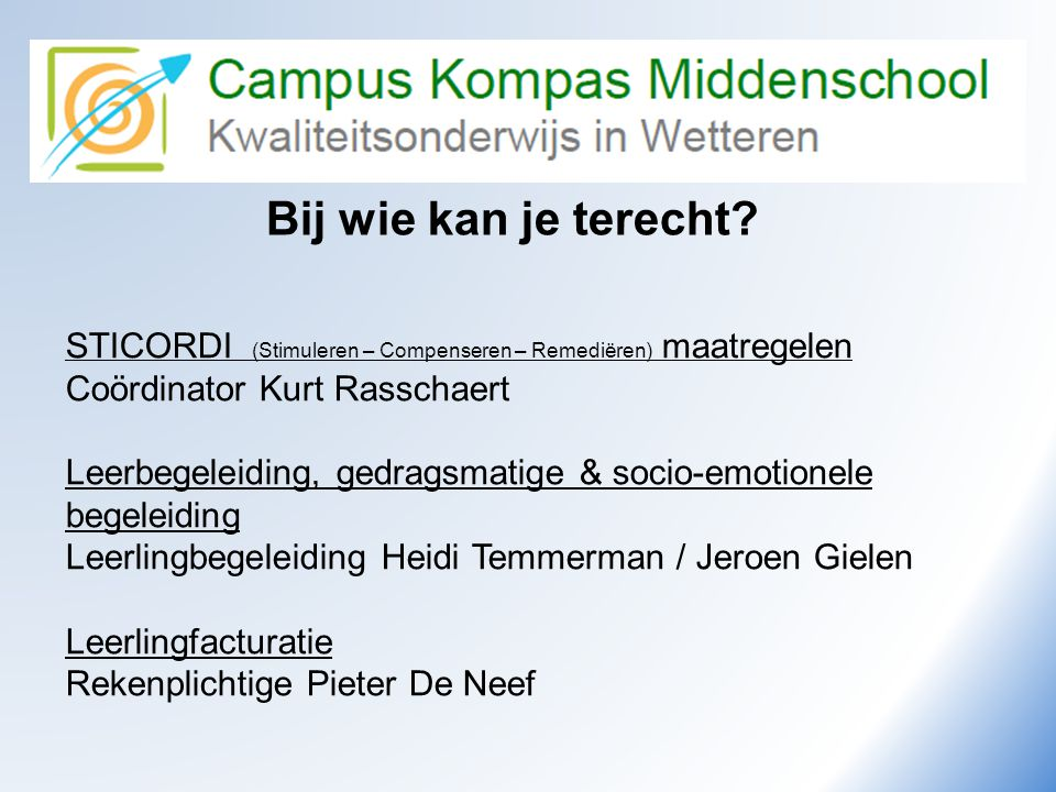 Bij wie kan je terecht STICORDI (Stimuleren – Compenseren – Remediëren) maatregelen Coördinator Kurt Rasschaert.