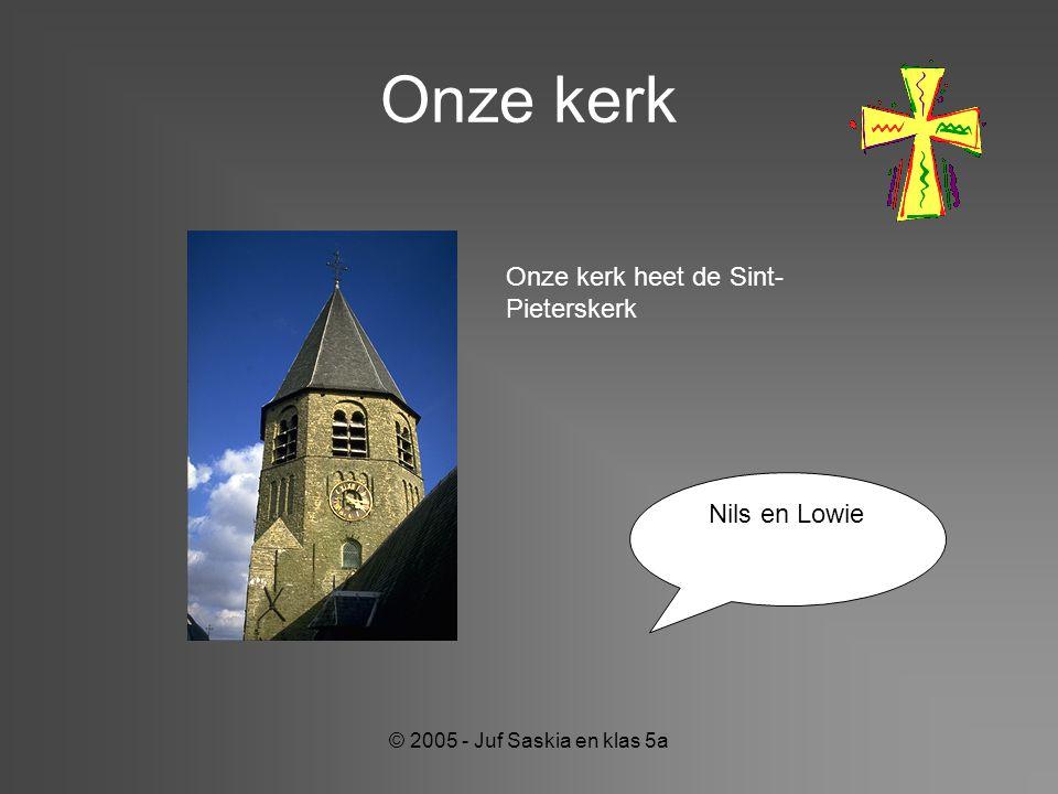Onze kerk Onze kerk heet de Sint-Pieterskerk Nils en Lowie