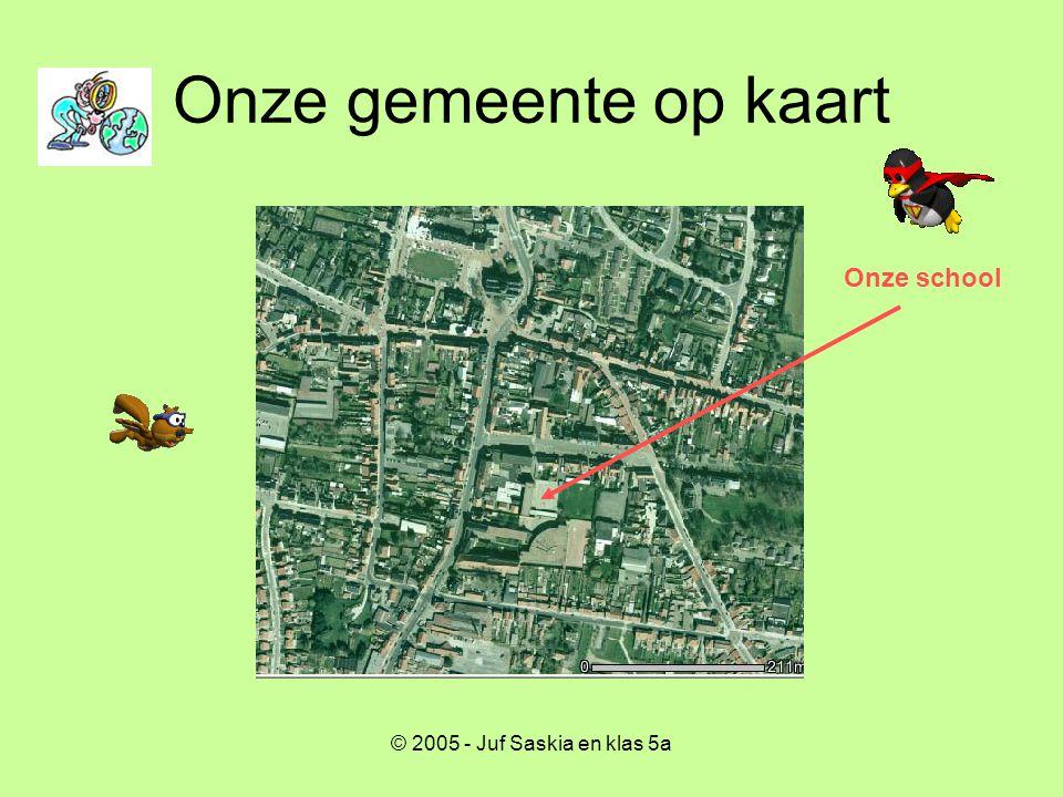 Onze gemeente op kaart Onze school © 2005 - Juf Saskia en klas 5a
