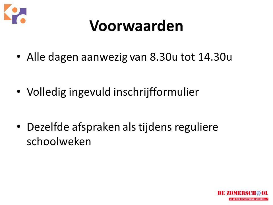 Voorwaarden Alle dagen aanwezig van 8.30u tot 14.30u