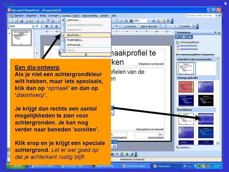 Een dia-ontwerp Als je niet een achtergrondkleur wilt hebben, maar iets speciaals, klik dan op 'opmaak' en dan op 'diaontwerp'.