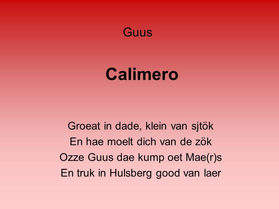 Calimero Guus Groeat in dade, klein van sjtök