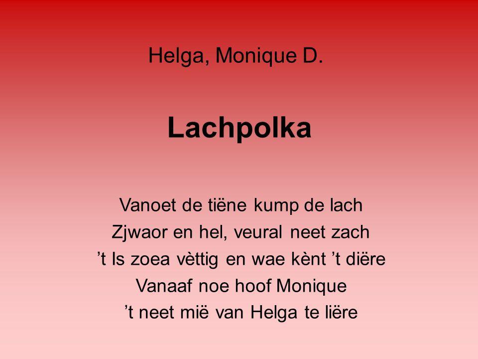 Lachpolka Helga, Monique D. Vanoet de tiëne kump de lach