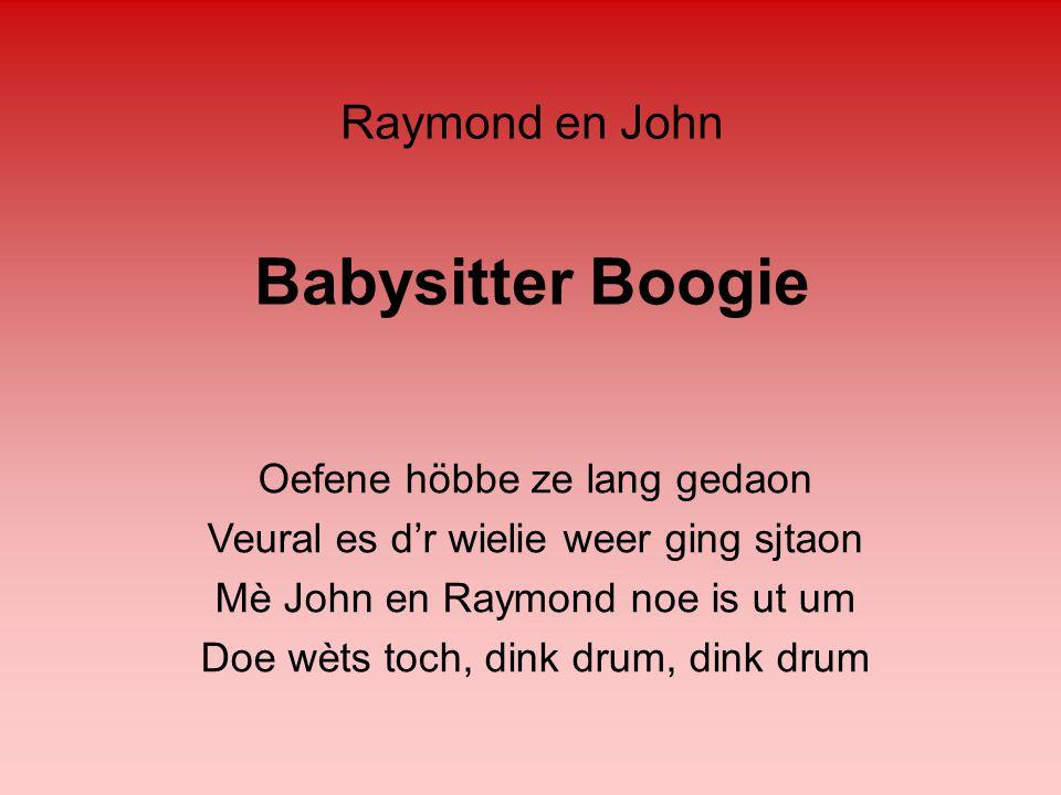 Babysitter Boogie Raymond en John Oefene höbbe ze lang gedaon