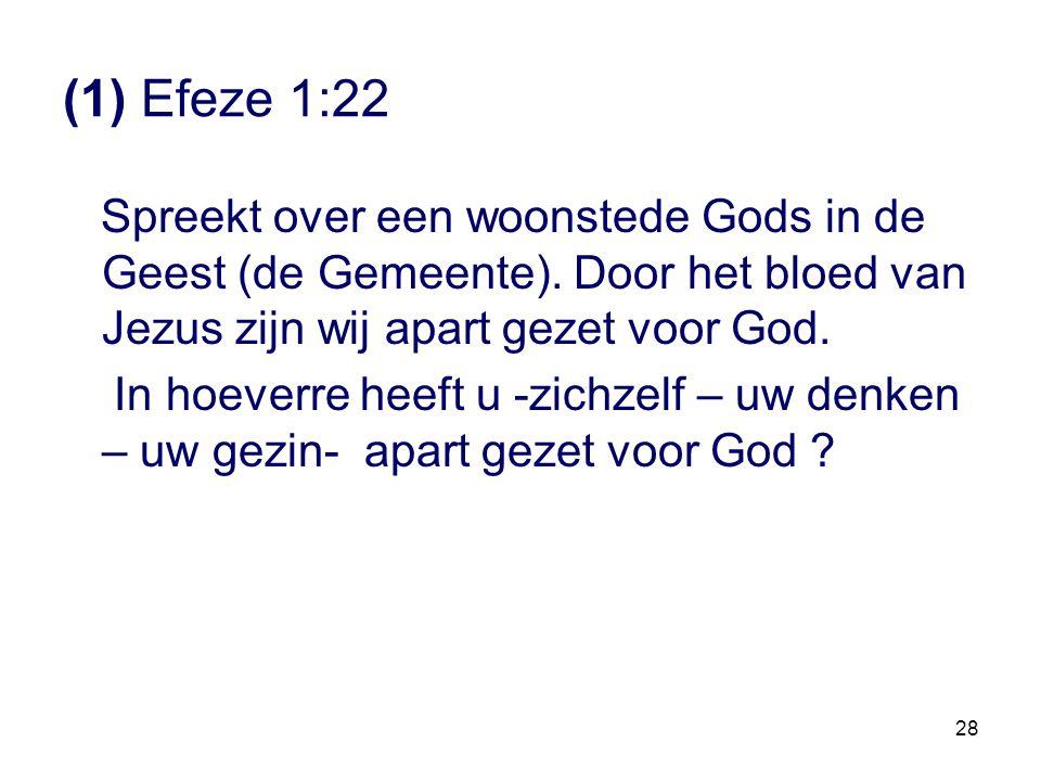 (1) Efeze 1:22 Spreekt over een woonstede Gods in de Geest (de Gemeente). Door het bloed van Jezus zijn wij apart gezet voor God.