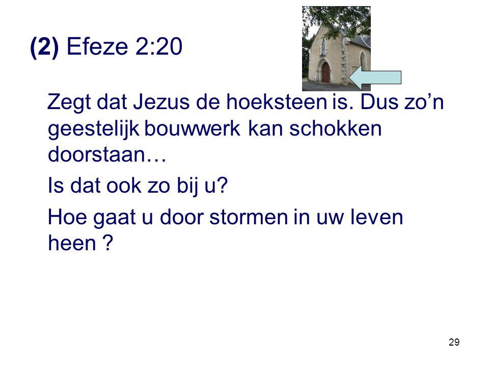 (2) Efeze 2:20 Zegt dat Jezus de hoeksteen is. Dus zo'n geestelijk bouwwerk kan schokken doorstaan…