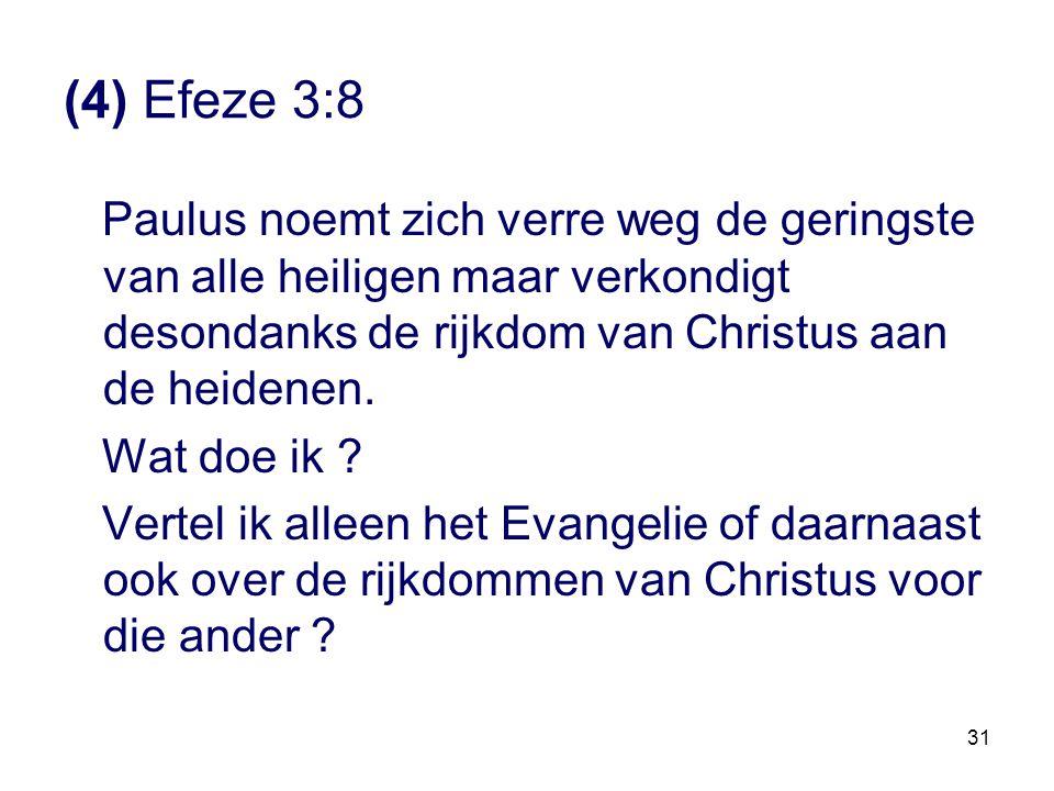 (4) Efeze 3:8 Paulus noemt zich verre weg de geringste van alle heiligen maar verkondigt desondanks de rijkdom van Christus aan de heidenen.