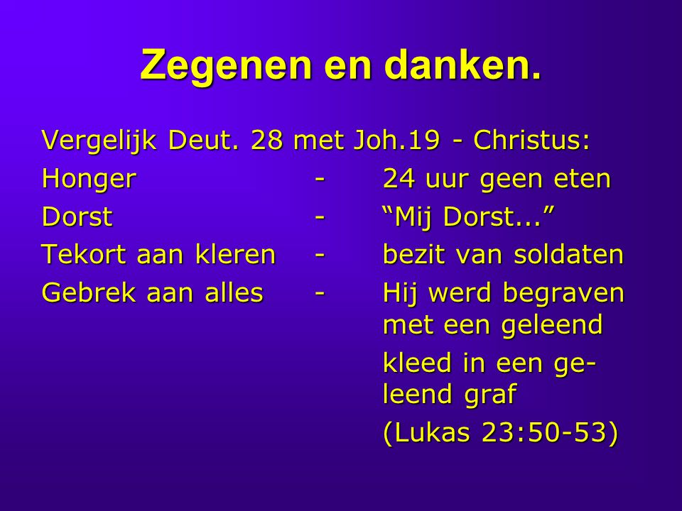 Zegenen en danken. Vergelijk Deut. 28 met Joh.19 - Christus: