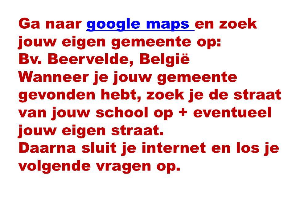 Ga naar google maps en zoek jouw eigen gemeente op: