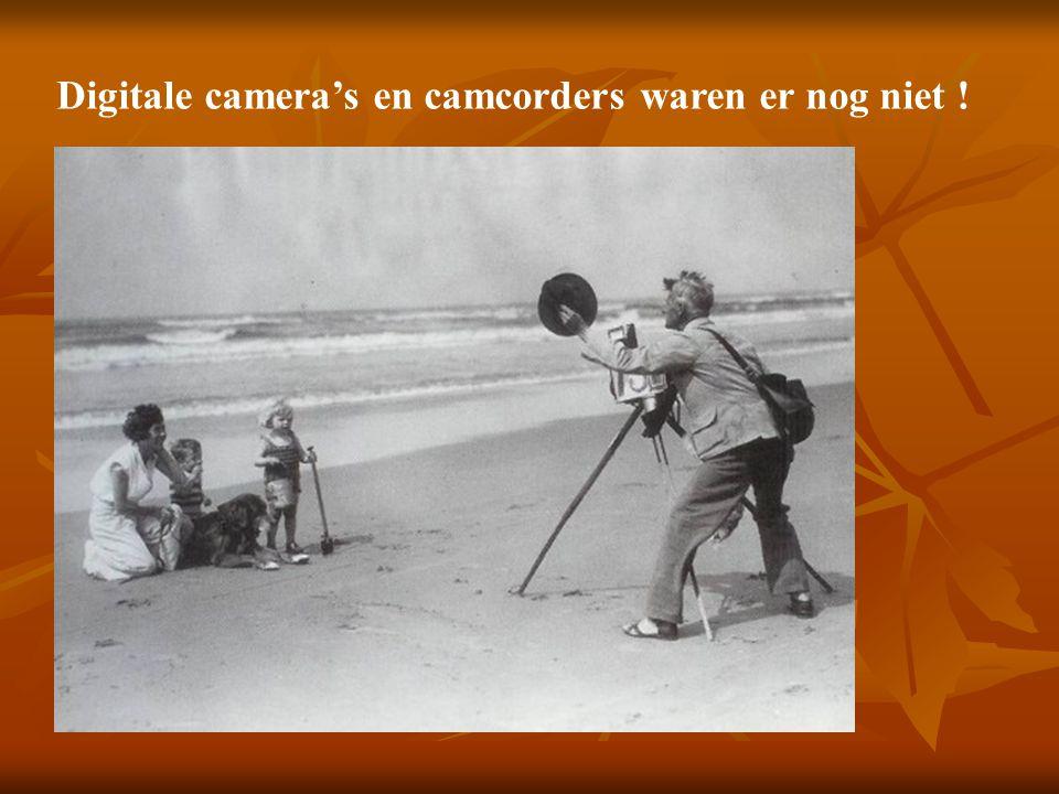 Digitale camera's en camcorders waren er nog niet !