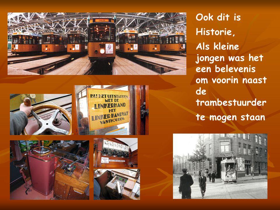 Ook dit is Historie, Als kleine jongen was het een belevenis om voorin naast de trambestuurder. te mogen staan.