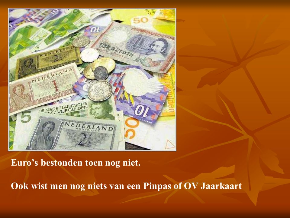Euro's bestonden toen nog niet.